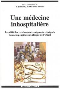 Une médecine inhospitalière : Les Difficiles Relations entre soignants et soignés dans cinq capitales d'Afrique de l'Ouest