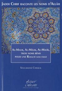 Jaddi Chrif raconte les noms d'Allâh : Livre 3, Al-Malik, Al-Mâlik, Al-Malîk, trois noms bénis pour une royauté sans faille