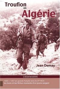 Troufion en Algérie : En grande Kabylie avec le 27e BCA 1955-1957