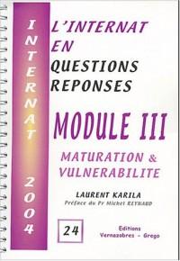 Module III : Maturation & vulnérabilité