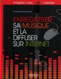 Enregistrer sa musique et la diffuser sur Internet : Enregistrer, mixer, masteriser