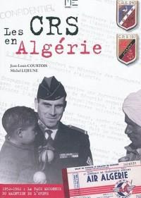 Les CRS en Algérie 1952-1962. La face méconnue du maintien de l'ordre
