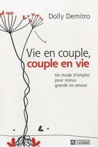 Vie en couple, couple en vie : Un mode d'emploi pour mieux grandir en amour