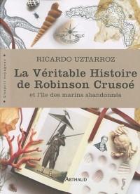 La Véritable Histoire de Robinson Crusoé : Et l'île des marins abandonnés
