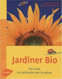 Jardiner bio : Pas à pas, en harmonie avec la nature