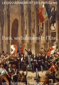 Le gouvernement des Parisiens : Paris, ses habitants et l'Etat, une histoire partagée