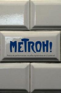 Metroh ! : Précis de performances visuelles éphémères et d'outre-sol