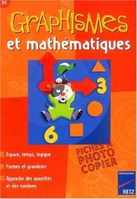 Graphismes et mathématiques PS : Espace, temps, logique, formes et grandeurs, approche des quantités et des nombres