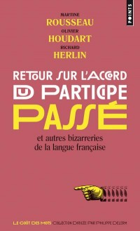 Retour sur l'accord du participe passé - Et autres bizarreries de la langue française