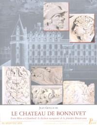Le château de Bonnivet : Entre Blois et Chambord : le chaînon manquant de la première Renaissance