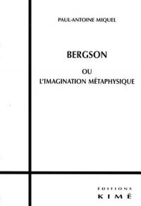 Bergson ou l'imagination métaphysique