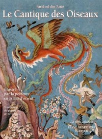 Cantique des oiseaux de Farid-Ud-din Attar illustré par la peinture en Islam d'Orient