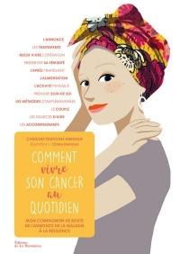 Comment vivre son cancer au quotidien - Mon compagnon de route de l'annonce de la maladie à la résil