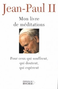 Mon livre de Méditations Pour ceux qui souffrent, qui doutent, qui espèrent