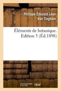 Elements de Botanique  ed  3  ed 1898