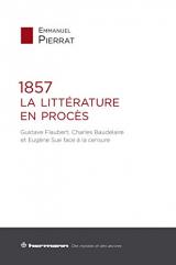1857 : La Littérature en procès: Gustave Flaubert, Charles Baudelaire et Eugène Sue face à la censure