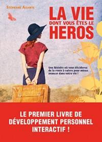 La vie dont vous êtes le héros - Une histoire où vous décidez de la route à suivre pour mieux avancer dans votre vie !