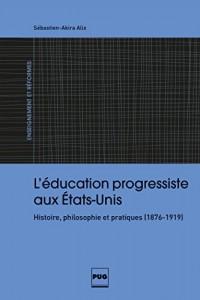 L'éducation progressiste aux Etats-Unis : Histoire, philosophie et pratiques (1876-1919)