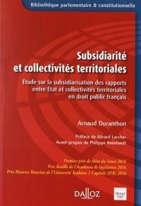 Subsidiarité et collectivités territoriales.Étude sur la subsidiarisation des rapports entre Etat ..