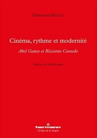 Cinéma, rythme et modernité: Abel Gance et Ricciotto Canudo ou l Art de la lumière