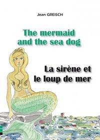 La Sirène et le Loup de Mer / the Mermaid and the Sea Dog