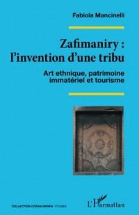 Zafimaniry : l'invention d'une tribu: Art ethnique, patrimoine immatériel et tourisme