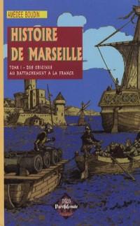Histoire de Marseille : Tome 1, Des origines au rattachement à la France