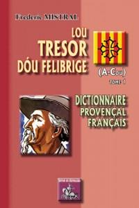 Lou Tresor Dou Felibrige (T. 1) (a-Cou)