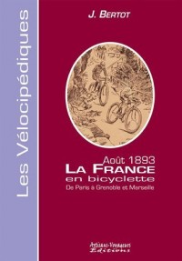 La France en bicyclette Août 1893 : De Paris à Grenoble et Marseille
