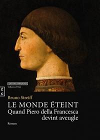 Le Monde Eteint, Quand Piero Della Francesca Devint Aveugle