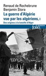 La guerre d'Algérie vue par les Algériens (Tome 1-Le temps des armes. Des origines à la bataille d'Alger) [Poche]
