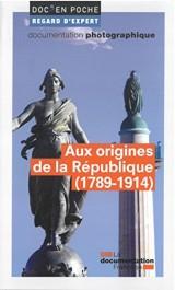Aux origines de la République (1789-1914) [Poche]