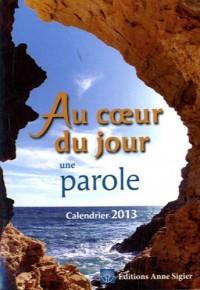 Au coeur du jour, une parole : Calendrier 2013, Temps liturgique : Année C
