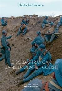 Le Soldat français dans la Grande Guerre : 1914-1918