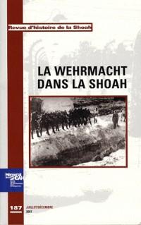 Revue Histoire de la Shoah N 187 - la Wehrmacht Dans la Shoah