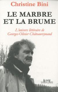 Le marbre et la brume l'univers litteraire de Georges-Olivier Châteaureynaud