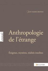 Anthropologie de l'étrange: Enigmes, mystères, réalités insolites