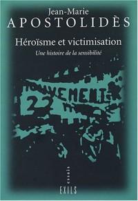 Héroïsme et Victimisation: Une Histoire de la Sensibilité