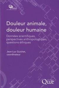 Douleur animale, douleur humaine : Données scientifiques, perspectives anthropologiques, questions éthiques