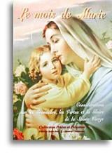 Le mois de Marie ou Considérations sur les grandeurs, les vertus et la gloire de la Sainte Vierge