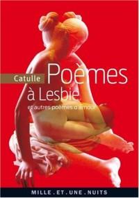 Poèmes à Lesbie : Et autres poèmes d'amour