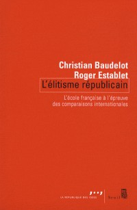 L'élitisme républicain : L'école française à l'épreuve des comparaisons internationales