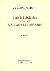 Boris le Babylonien contre l Aligot littéraire