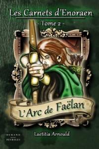 Les carnets d'Enoraen - 2. L'arc de Faëlan