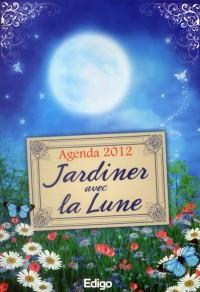 L'Agenda 2012 Jardiner avec la Lune
