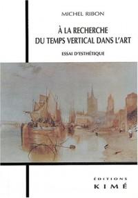 A la recherche du temps vertical dans l'art. Essai d'esthétique