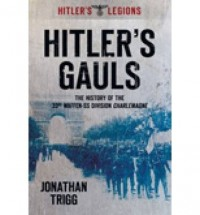 [ HITLER'S GAULS THE HISTORY OF THE 33RD WAFFEN-SS DIVISION CHARLEMAGNE BY TRIGG, JONATHAN](AUTHOR)PAPERBACK