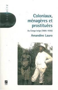 Coloniaux, ménagères et prostituées : Au Congo belge (1885-1930)