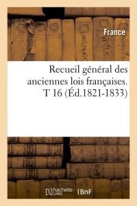 Recueil Lois Françaises  T 16  ed 1821 1833