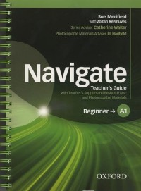 Navigate Teacher's Guide with Teacher's Support and Resource Disc and Photocopiable Materials : Beginner A1 (1CD audio)